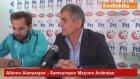 Albimo Alanyaspor - Samsunspor Maçının Ardından