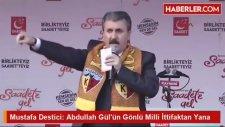Mustafa Destici: Abdullah Gül'ün Gönlü Milli İttifaktan Yana