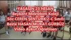 Yaşasın 23 Nisan Sözler Ceren Şentürk 2/C Beste Hasan Murat Gürbüz Beykent Mektebim Koleji