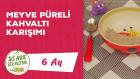 6 Aylık Bebekler İçin Meyve Püreli Kahvaltı Karışımı Tarifi