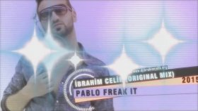 İbrahim Çelik - Pablo Freak İt (Original... - Dj İbrahim Çelik (Offıcal ) Tıkla