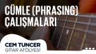Cem Tuncer - Gitar Atölyesi | Cümle (Phrasing) Çalışmaları