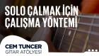 Cem Tuncer - Gitar Atölyesi | Solo Çalmak İçin Çalışma Yöntemi