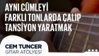Cem Tuncer - Gitar Atölyesi | Aynı Cümleyi Farklı Tonlarda Çalıp Tansiyon Yaratmak