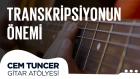 Cem Tuncer - Gitar Atölyesi | Transkripsiyonun Önemi