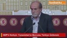 HDP'li Kürkçü: Yunanistan'ın Borcunu Türkiye Üstlensin