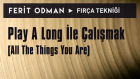 Ferit Odman - Fırça Tekniği | Play A Long  ile Çalışmak (All The Things You Are)