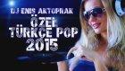 Yeni Türkçe Pop Remix Özel Set 2015 (Dj Enis Aktoprak)