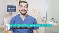 Bilinçli sedasyonun avantajları nelerdir? - Dt. Hakkı Serdar Ünal