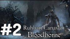 Bloodborne Ruhban Canavarı Bölüm.2