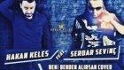 Hakan Keleş ft. Serdar Sevinç - Beni Benden Alırsan (Cover)