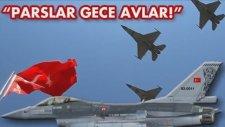 Türk Hava Kuvvetleri 181. Pars Filo ' Parslar Gece Avlar ' Işid ve Pkk'yı Vurdu !