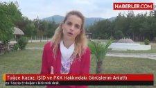Tuğçe Kazaz - IŞİD ve PKK Yorumu