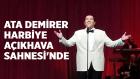 Ata Demirer Harbiye Açıkhava Sahnesi'nde!