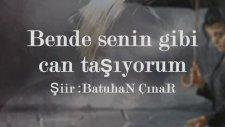 Bende senin gibi can taşıyorum Şiirli Batuhan Çınar (can taşıyorum)