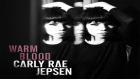 Carly Rae Jepsen - Warm Blood (2015 Yepyeni)