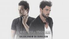 Dj Murat Uyar Ft. Gökhan Akar - Dalgalandım Da Duruldum (Okan Akı Mix)