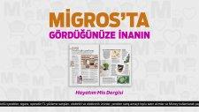 Migros'ta Gördüğünüze İnanın!