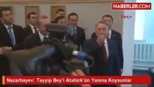 Tayyip Beyi Atatürk'ün Yanına Koysunlar - Nazarbayev
