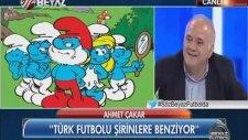 Ahmet Çakar'ın Şirinler'i Türk Futboluna Uyarlaması