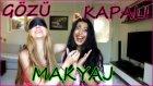 Gözü Kapalı Makyaj w/ Kayra