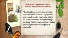 Prof. Francisco J. Ayala'nın (Biyolog, California Üniversitesi, Ekoloji ve Evrimsel Biyoloji Bölümü)