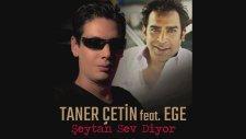 Seytan Sev Diyor Taner Cetin feat Ege
