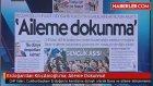 Erdoğan'dan Kılıçdaroğlu'na Aileme Dokunma
