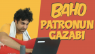 Baho -Patronun Gazabı #2