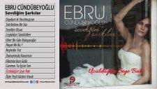 Ebru Cündübeyoğlu - Üzüldüğün Şeye Bak (2015 Yepyeni)