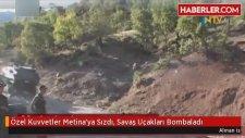Özel Kuvvetler Metina'ya Sızdı Savaş Uçakları Bombaladı