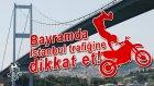 Bayramda İstanbul Trafiğinde Dikkat Edilmesi Gereken Hususlar -