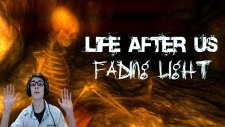 Life After Us Fading Light - Karanlıkta Kayboldum?