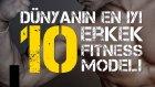 Dünyanın En İyi 10 Erkek Fitness Modeli! (World's Top 10 Male Fitness Model)