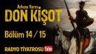 Arkası Yarın ~ Don Kişot • Bölüm 14 / 15 (Radyo Tiyatrosu)