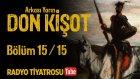 Arkası Yarın ~ Don Kişot • Bölüm 15 / 15 (Radyo Tiyatrosu)