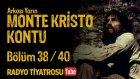 Arkası Yarın ~ Monte Kristo Kontu • Bölüm 38 / 40 (Radyo Tiyatrosu)
