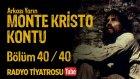 Arkası Yarın ~ Monte Kristo Kontu • Bölüm 40 / 40 (Radyo Tiyatrosu)