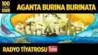 Radyo Tiyatrosu ~ Aganta Burina Burinata (100 Temel Eser Sesli Kitap)