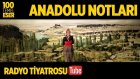 Radyo Tiyatrosu ~ Anadolu Notları (100 Temel Eser Sesli Kitap)