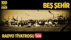 Radyo Tiyatrosu ~ Beş Şehir (100 Temel Eser Sesli Kitap)