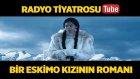 Radyo Tiyatrosu ~ Bir Eskimo Kızının Romanı (Sesli Kitap)