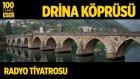 Radyo Tiyatrosu ~ Drina Köprüsü (100 Temel Eser Sesli Kitap)
