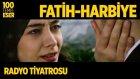 Radyo Tiyatrosu ~ Fatih - Harbiye (100 Temel Eser Sesli Kitap)