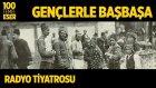Radyo Tiyatrosu ~ Gençlerle Başbaşa (100 Temel Eser Sesli Kitap)