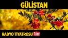 Radyo Tiyatrosu ~ Gülistan (Sesli Kitap)