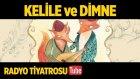 Radyo Tiyatrosu ~ Kelile ve Dimne (Sesli Kitap)