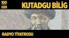 Radyo Tiyatrosu ~ Kutadgu Bilig (100 Temel Eser Sesli Kitap)