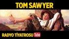 Radyo Tiyatrosu ~ Tom Sawyer (Sesli Kitap)