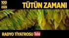 Radyo Tiyatrosu ~ Tütün Zamanı (100 Temel Eser Sesli Kitap)